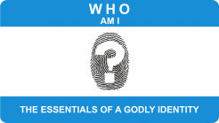 Who Am I?  The Essentials of a Godly Identity