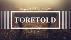 Foretold: Birth Prophecies of the Messiah