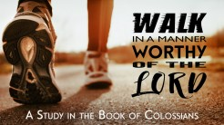 Walk in a Manner Worthy of the Lord