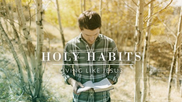Holy Habits: Living Like Jesus